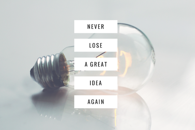 Never lose a great idea again